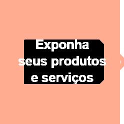 Exponha seus produtos e serviços