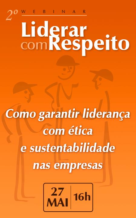 """2º Webinar da Série """"Liderar com Respeito"""": Como garantir liderança com ética e sustentabilidade nas empresas"""
