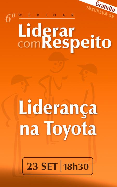 6º Webinar Liderar com Respeito - Liderança na Toyota