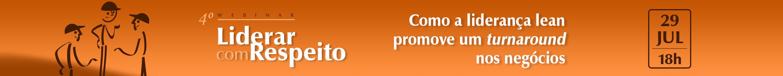 4º Webinar - Liderar com respeito: Como a liderança lean promove um turnaround nos negócios