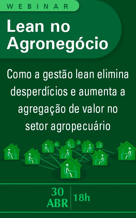 Webinar - Lean no Agronegócio: Como a gestão lean está eliminando desperdícios e aumentando a agregação de valor no agronegócio brasileiro